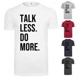 T-Shirt TALK LESS DO MORE....